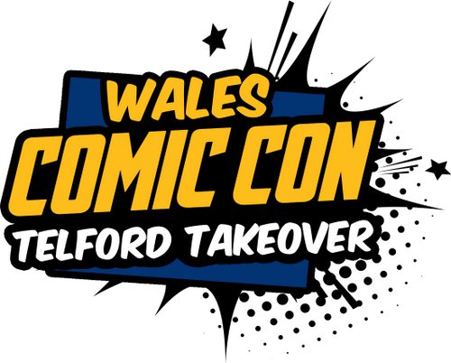 Wales Comic Con: Telford Takeover! @ The International Centre